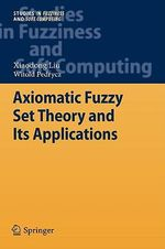 Axiomatic Fuzzy Set Theory and Its Applications : An Introduction - Liu Xiaodong