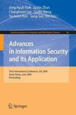 Advances in Information Security and Its Application : Third International Conference, ISA 2009, Seoul, Korea, June 25-27, 2009, Proceedings