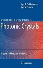 Photonic Crystals : Physics and Practical Modeling - Igor A. Sukhoivanov