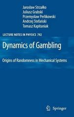 Dynamics of Gambling : Origins of Randomness in Mechanical Systems - Jaroslaw Strzalko