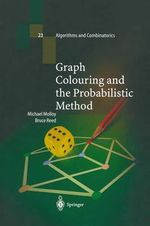 Graph Colouring and the Probabilistic Method : Big Ideas for Change in America - Michael S.O. Molloy