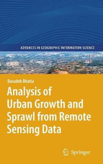 Analysis of Urban Growth and Sprawl from Remote Sensing Data : Advances in Geographic Information Science - Basudeb Bhatta