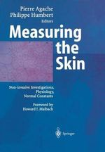 Measuring the Skin : Non-invasive Investigations, Physiology, Normal Constants - Pierre Agache