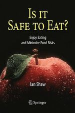 Is it Safe to Eat? : Enjoy Eating and Minimize Food Risks - Ian C. Shaw