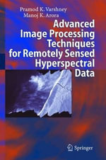 Advanced Image Processing Techniques for Remotely Sensed Hyperspectral Data : Wiley Series Sponsored by IUPAC in Biophysico-Chem... - Pramod K. Varshney
