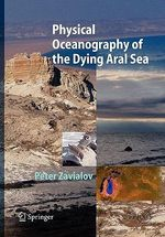 Physical Oceanography of the Dying Aral Sea : Springer Praxis Books / Geophysical Sciences - Peter O. Zavialov