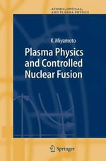 Plasma Physics and Controlled Nuclear Fusion : Volume 2 - Kenro Miyamoto