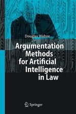Argumentation Methods for Artificial Intelligence in Law : Arguments that Appeal to Fear and Threats - Douglas Walton