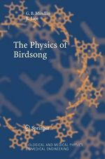 The Physics of Birdsong : Biological and Medical Physics, Biomedical Engineering - G. B. Mindlin