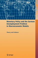Monetary Policy and the German Unemployment Problem in Macroeconomic Models : Theory and Evidence - Jan Gottschalk