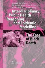 Interdisciplinary Public Health Reasoning and Epidemic Modelling : The Case of Black Death - George Christakos