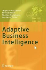 Adaptive Business Intelligence - Zbigniew Michalewicz