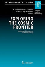 Exploring the Cosmic Frontier : Astrophysical Instruments for the 21st Century