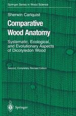 Comparative Wood Anatomy : Systematic, Ecological, and Evolutionary Aspects of Dicotyledon Wood - Sherwin Carlquist