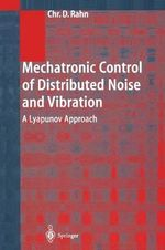 Mechatronic Control of Distributed Noise and Vibration : A Lyapunov Approach - Christopher D. Rahn