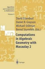 Computations in Algebraic Geometry with Macaulay 2 : Algorithms and Computation in Mathematics