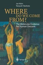 Where Do We Come From? : The Molecular Evidence for Human Descent - Jan Klein