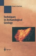 Techniques in Archaeological Geology : Natural Science in Archaeology - Ervan G. Garrison