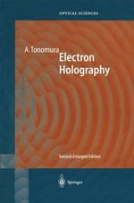 Electron Holography : Springer Series in Optical Sciences - Akira Tonomura