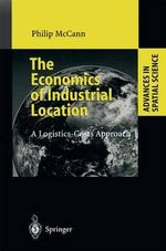 The Economics of Industrial Location : A Logistics-Costs Approach - Philip McCann