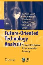 Future-Oriented Technology Analysis : Strategic Intelligence for an Innovative Economy