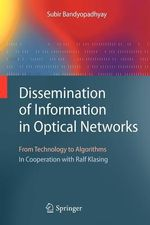 Dissemination of Information in Optical Networks:  : From Technology to Algorithms - Subir Bandyopadhyay