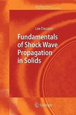 Fundamentals of Shock Wave Propagation in Solids : Shock Wave and High Pressure Phenomena - Lee Davison