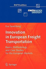 Innovation in European Freight Transportation : Basics, Methodology and Case Studies for the European Markets - Eva Savelsberg