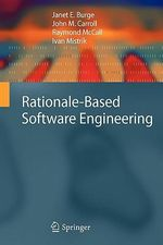Rationale-Based Software Engineering - Janet E. Burge