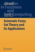 Axiomatic Fuzzy Set Theory and Its Applications : Studies in Computational Intelligence - Liu Xiaodong