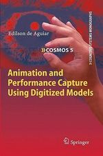 Animation and Performance Capture Using Digitized Models : Cognitive Systems Monographs - Edilson Aguiar