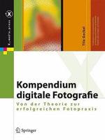 Kompendium Digitale Fotografie : Von Der Theorie Zur Erfolgreichen Fotopraxis - Tilo Gockel