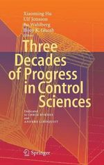 Three Decades of Progress in Control Sciences : Three Decades of Progress : Dedicated to Chris Byrnes and Anders Lindquist