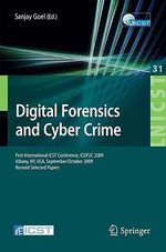 Digital Forensics and Cyber Crime : First International ICST Conference, ICDF2C 2009 Albany, NY, USA, September 30-October 2, 2009 Revised Selected Pap