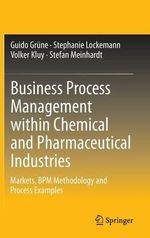 Business Process Management within the Chemicals Industry and the Pharmaceuticals Industry : A Concept Applied to Nutraceuticals and Functional... - Guido Grune