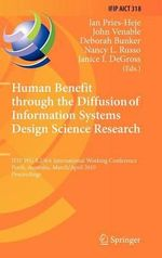 Human Benefit Through the Diffusion of Information Systems Design Science Research : IFIP WG 8.2/8.6 International Working Conference, Perth, Australia