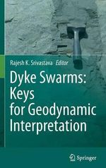 Dyke Swarms : Keys for Geodynamic Interpretation - Rajesh K. Srivastava