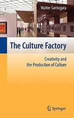The Culture Factory : Creativity and the Production of Culture - Walter Santagata