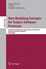 New Modeling Concepts for Today's Software Processes : International Conference on Software Process, Icsp 2010, Paderborn, Germany, July 8-9, 2010. Pro
