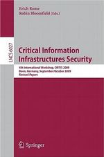 Critical Information Infrastructures Security : 4th International Workshop, Critis 2009, Bonn, Germany, September 30 - October 2, 2009, Revised Papers