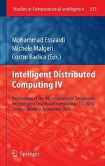 Intelligent Distributed Computing: Bk. 4 : Proceedings of the 4th International Symposium on Intelligent Distributed Computing - IDC 2010, Tangier, Morocco, September 2010