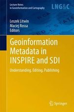 Geoinformation Metadata in INSPIRE and SDI : Understanding. Editing. Publishing - Leszek Litwin