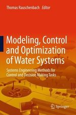 Modelling, Control and Optimization of Water Systems : Systems Engineering Methods for Control and Decision Making Tasks