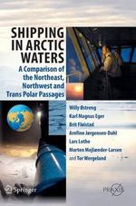 Shipping in Arctic Waters : A comparison of the Northeast, Northwest and Trans-Polar Passages - Willy Ostreng