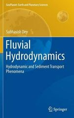 Fluvial Hydrodynamics 2012 : Hydrodynamic and Sediment Transport Phenomena - Subhasisch Dey