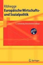 Europaische Wirtschafts- Und Sozialpolitik : Springer-Lehrbuch - Hermann Ribhegge