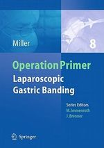 Laparoscopic Gastric Banding : Operation Primers Ser. - Karl Miller