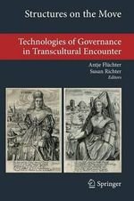Structures on the Move : Technologies of Governance in Transcultural Encounter