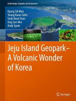 Jeju Island Geopark - A Volcanic Wonder of Korea : a Volcanic Wonder of Korea - Young Kwan Sohn