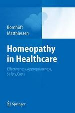 Homeopathy in Healthcare : Effectiveness, Appropriateness, Safety, Costs